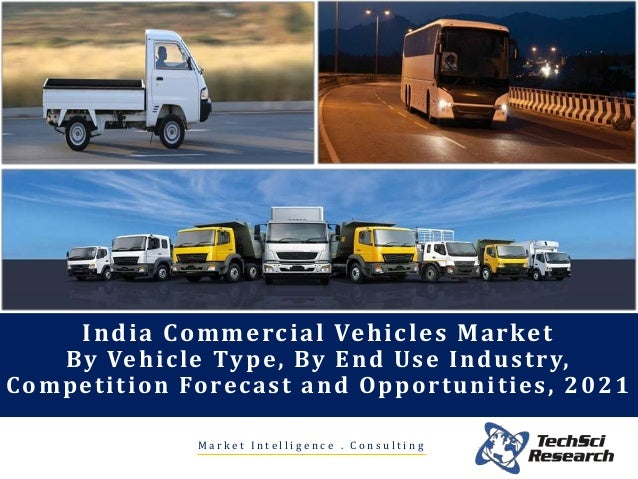 commercial vehicle market in india India is the fourth-largest commercial vehicle market in the world, and it is also the fifth-largest manufacturer of commercial vehicles during financial year 2005-06, commercial vehicle segment grew at 3696.