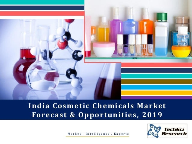 M a r k e t . I n t e l l i g e n c e . E x p e r t s India Cosmetic Chemicals Market Forecast & Opportunities, 2019