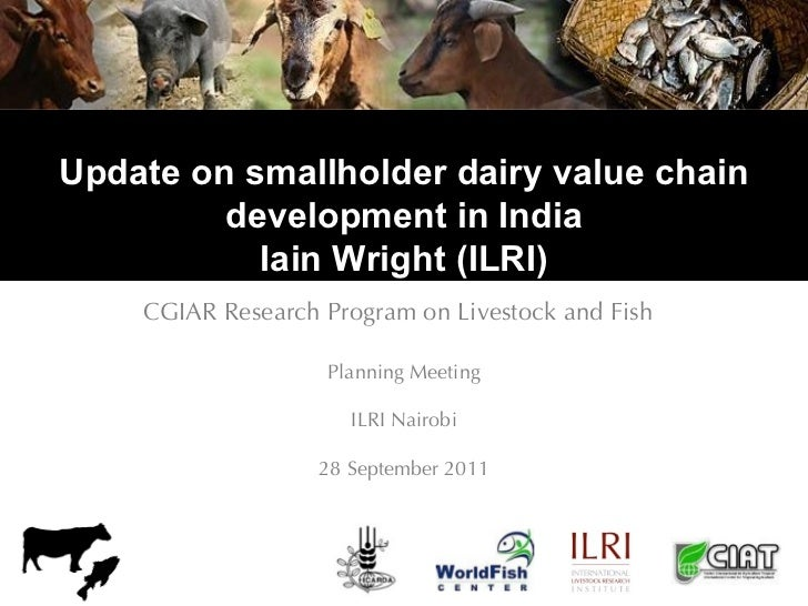 Update on smallholder dairy value chain         development in India           Iain Wright (ILRI)    CGIAR Research Progra...