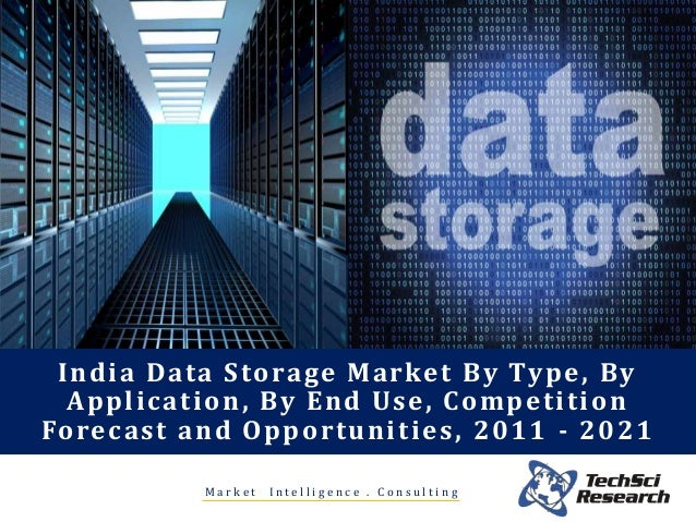 India Data Storage Market By Type, By Application, By End Use, Competition Forecast and Opportunities, 2011 - 2021 M a r k...