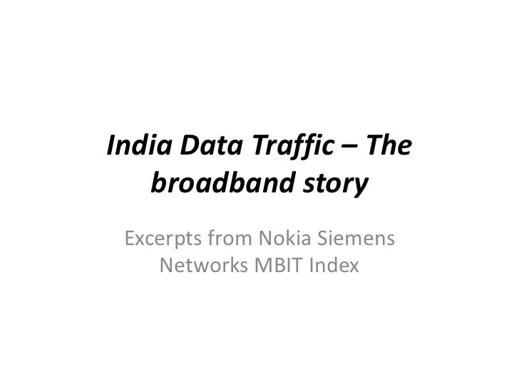 India Data Traffic – The   broadband story Excerpts from Nokia Siemens    Networks MBIT Index