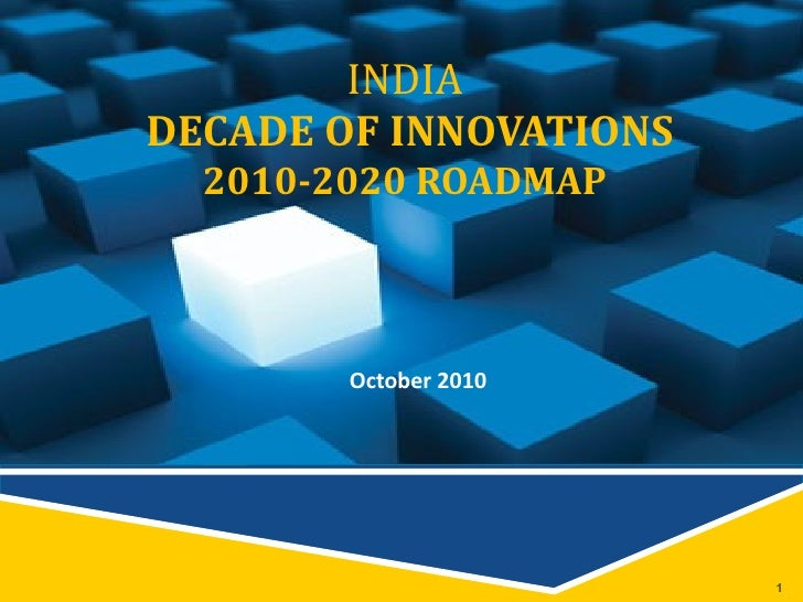 INDIA  DECADE OF INNOVATIONS 2010-2020 ROADMAP October 2010