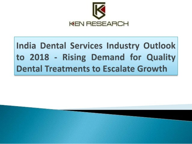India Dental Services Industry Outlook to 2018 - Rising Demand for Quality Dental Treatments to Escalate Growth presents a...