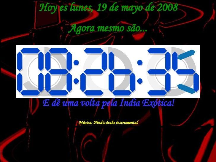 Hoy es  miércoles, 3 de junio de 2009 Agora mesmo são... Relaxe... E dê uma volta pela Índia Exótica! Música: Hindú-árabe ...