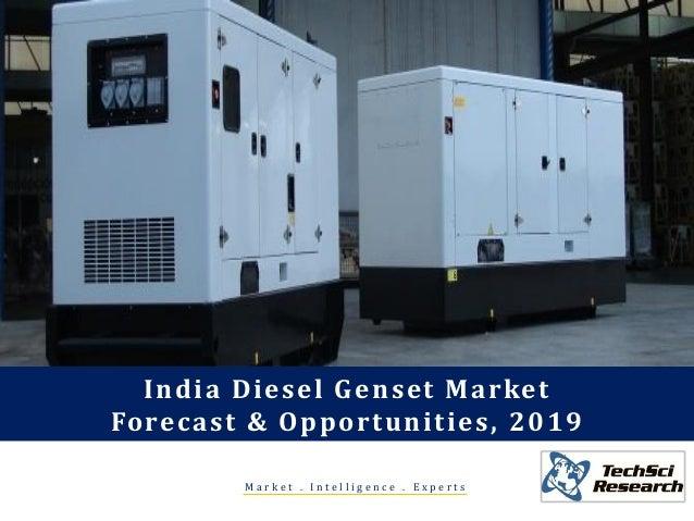 M a r k e t . I n t e l l i g e n c e . E x p e r t s India Diesel Genset Market Forecast & Opportunities, 2019