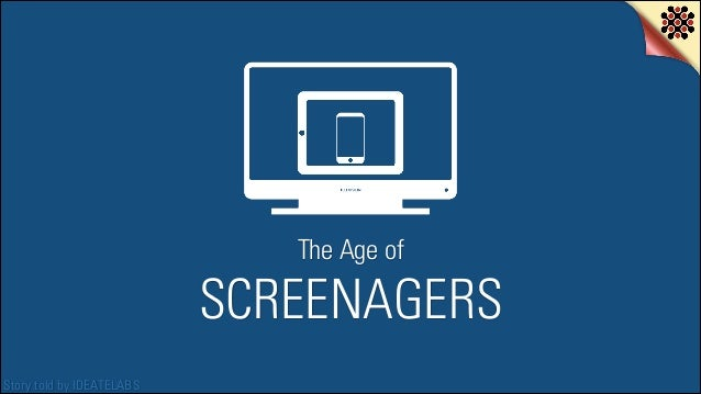 The Age of  SCREENAGERS Story told by IDEATELABS