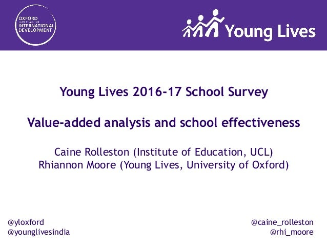 @yloxford @younglivesindia Young Lives 2016-17 School Survey Value-added analysis and school effectiveness Caine Rolleston...