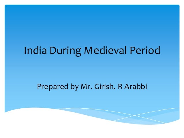 India During Medieval Period Prepared by Mr. Girish. R Arabbi
