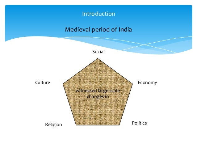 medieval period india Alberuni, a famous central asian scholar who visited india in the medieval period, wrote that the region around kanauj (kanyakubja) was called madhya desha.