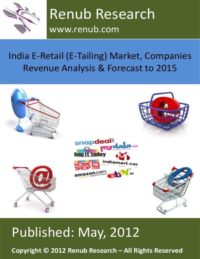 India E-Retail (E-Tailing) Market, CompaniesRevenue Analysis & Forecast to 2015Renub Researchwww.renub.comPublished: May, ...