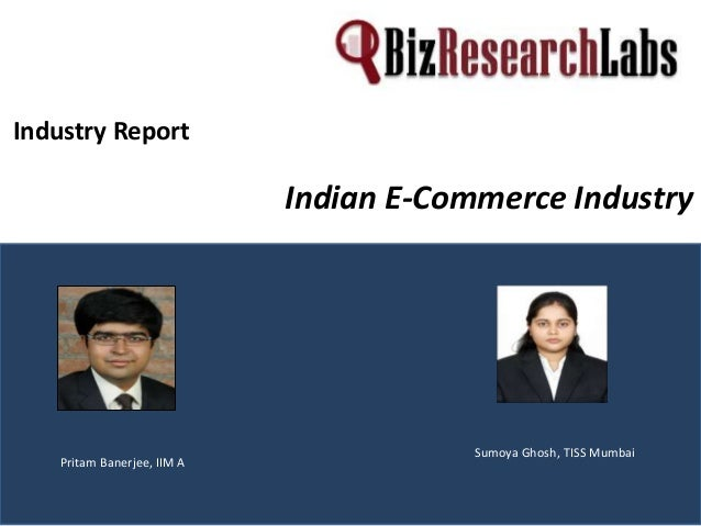 Industry Report  Indian E-Commerce Industry  Pritam Banerjee, IIM A  Sumoya Ghosh, TISS Mumbai