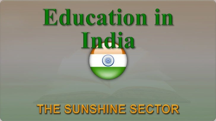 Education in India<br />The Sunshine Sector<br />