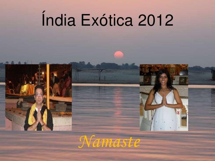 Índia Exótica 2012    Namaste