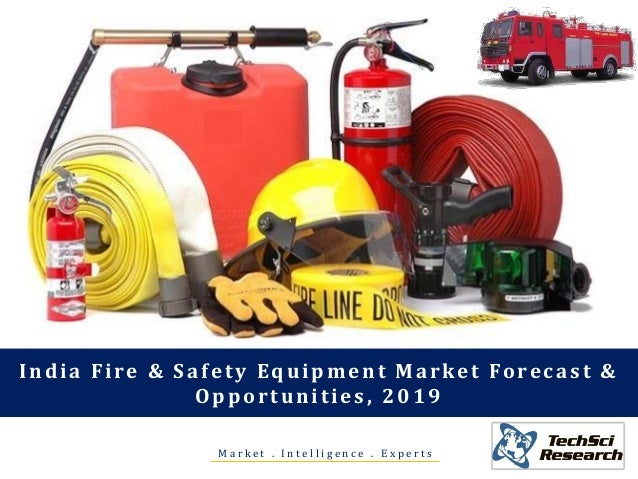 M a r k e t . I n t e l l i g e n c e . E x p e r t s India Fire & Safety Equipment Market Forecast & Opportunities, 2019
