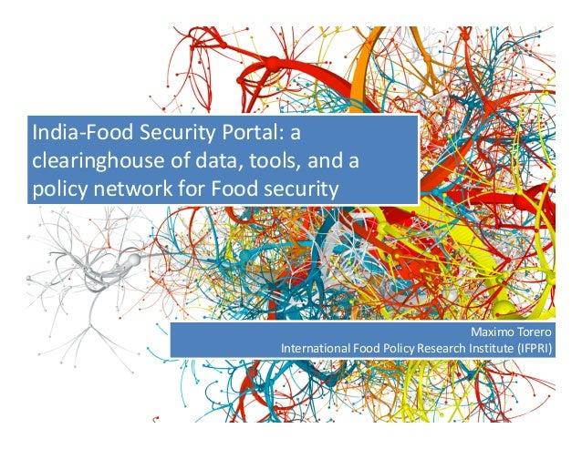 India‐FoodSecurityPortal:aclearinghouseofdata,tools,andapolicynetworkforFoodsecurityMaximoToreroInternation...