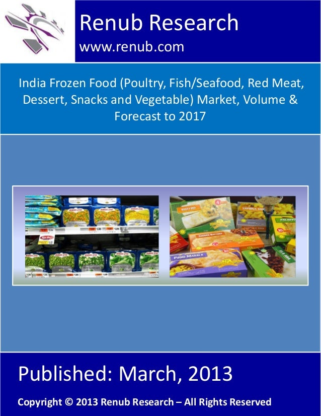 India Frozen Food (Poultry, Fish/Seafood, Red Meat,Dessert, Snacks and Vegetable) Market, Volume &Forecast to 2017Renub Re...