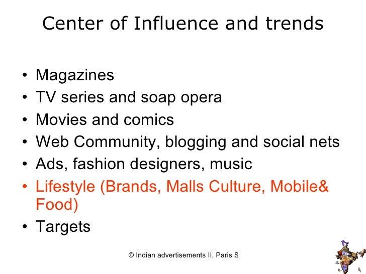 Center of Influence and trends <ul><li>Magazines </li></ul><ul><li>TV series and soap opera </li></ul><ul><li>Movies and c...