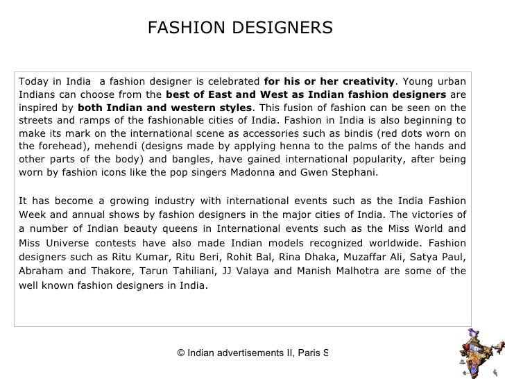 Today in India  a fashion designer is celebrated  for his or her creativity . Young urban Indians can choose from the  bes...