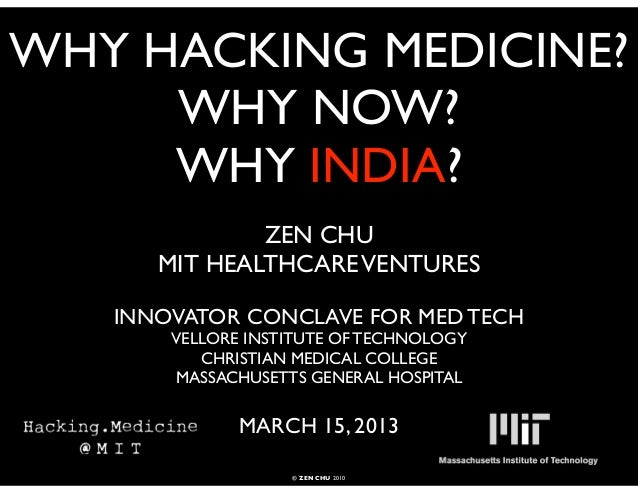 WHY HACKING MEDICINE?     WHY NOW?     WHY INDIA?              ZEN CHU      MIT HEALTHCARE VENTURES   INNOVATOR CONCLAVE F...