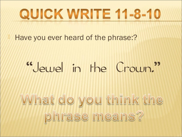 """ Have you ever heard of the phrase:? """"Jewel in the Crown."""""""