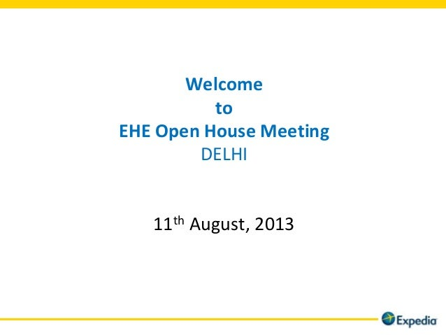 Welcome to EHE Open House Meeting DELHI 11th August, 2013