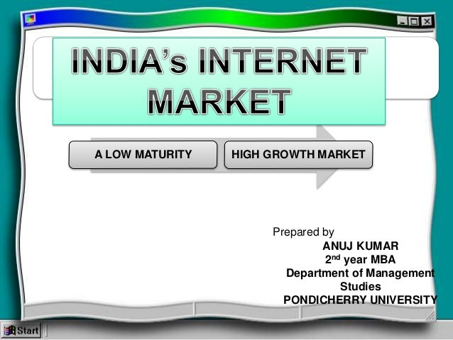 A LOW MATURITY HIGH GROWTH MARKET Prepared by ANUJ KUMAR 2nd year MBA Department of Management Studies PONDICHERRY UNIVERS...
