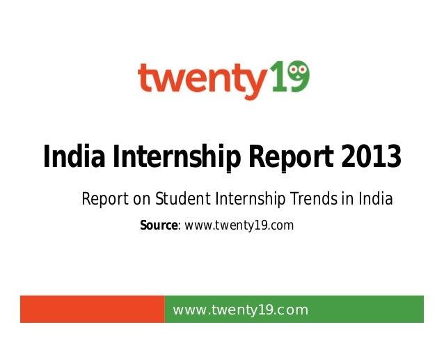 India Internship Report 2013India Internship Report 2013 www.twenty19.com Source: www.twenty19.com Report on Student Inter...