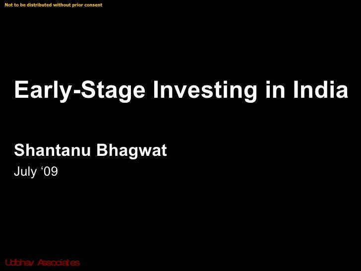 Not to be distributed without prior consent © Shantanu Bhagwat        Early-Stage Investing in India     Shantanu Bhagwat ...
