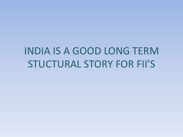 INDIA IS A GOOD LONG TERM STUCTURAL STORY FOR FII'S