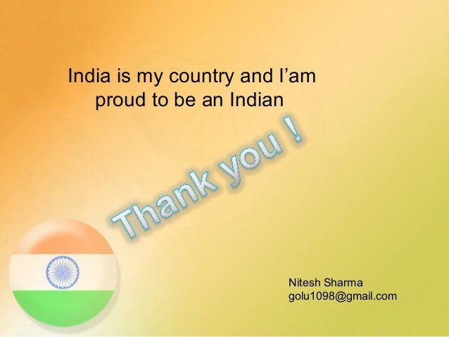 essay on i  m proud to be an indian Home food for thought 11 reasons why i am proud of my country 11 reasons why i am proud because in the plethora of robust indian athletes at the 2014.