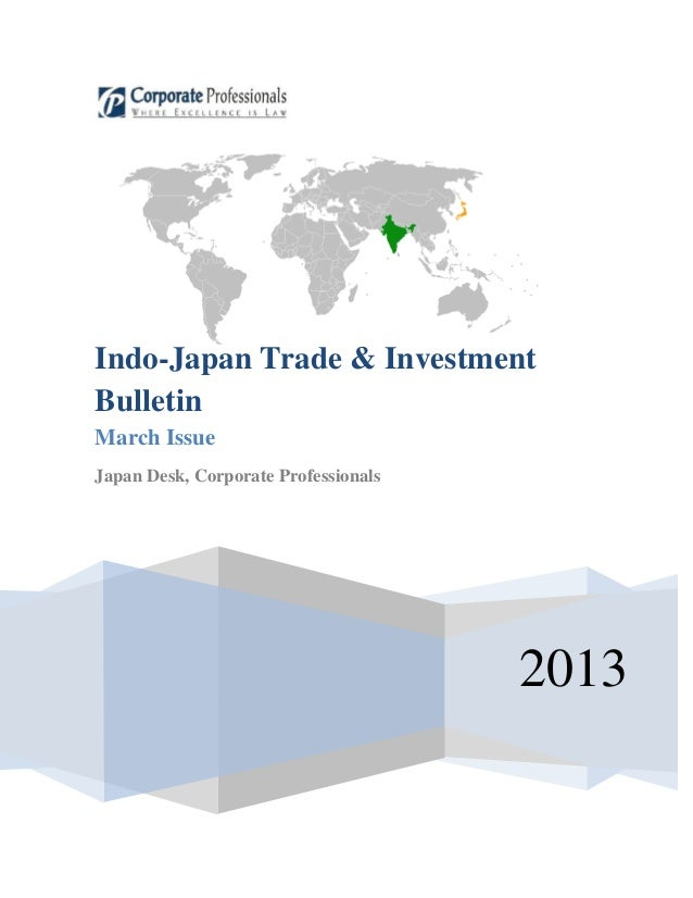 Indo-Japan Trade & InvestmentBulletinMarch IssueJapan Desk, Corporate Professionals                                      2...