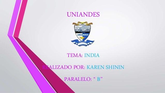 """UNIANDES TEMA: INDIA REALIZADO POR: KAREN SHININ PARALELO: """" B"""""""