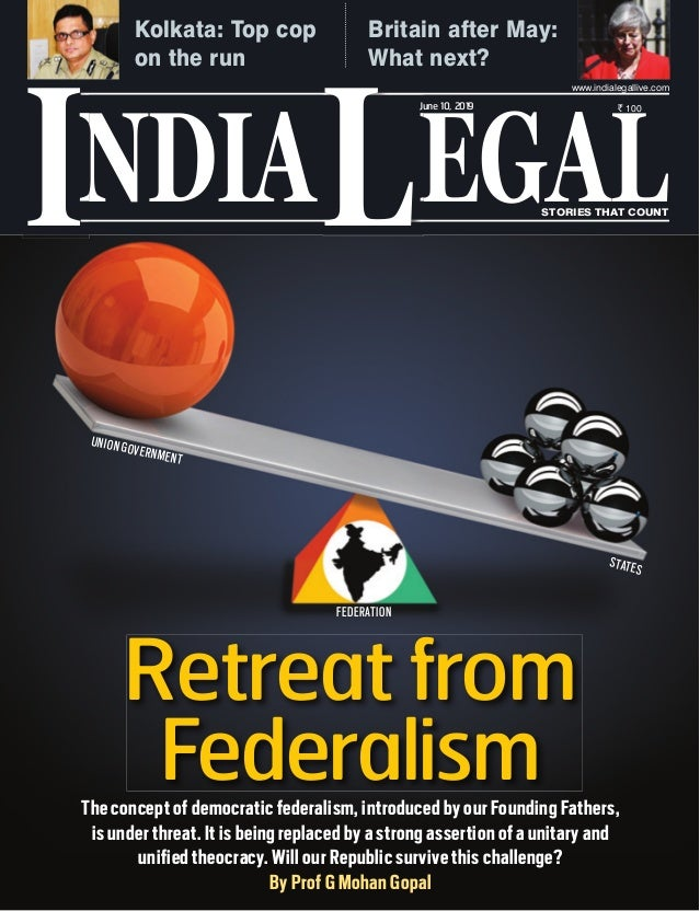 NDIA EGALL STORIES THAT COUNT ` 100 I www.indialegallive.com June 10, 2019 The concept of democratic federalism, introduce...