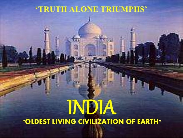"INDIA""OLDEST LIVING CIVILIZATION OF EARTH"" 'TRUTH ALONE TRIUMPHS'"