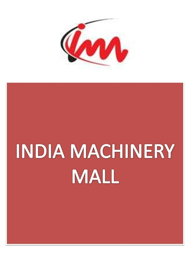 India Machinery Mall invites you to participate & develop market for your products in India. India is an undisputed emergi...