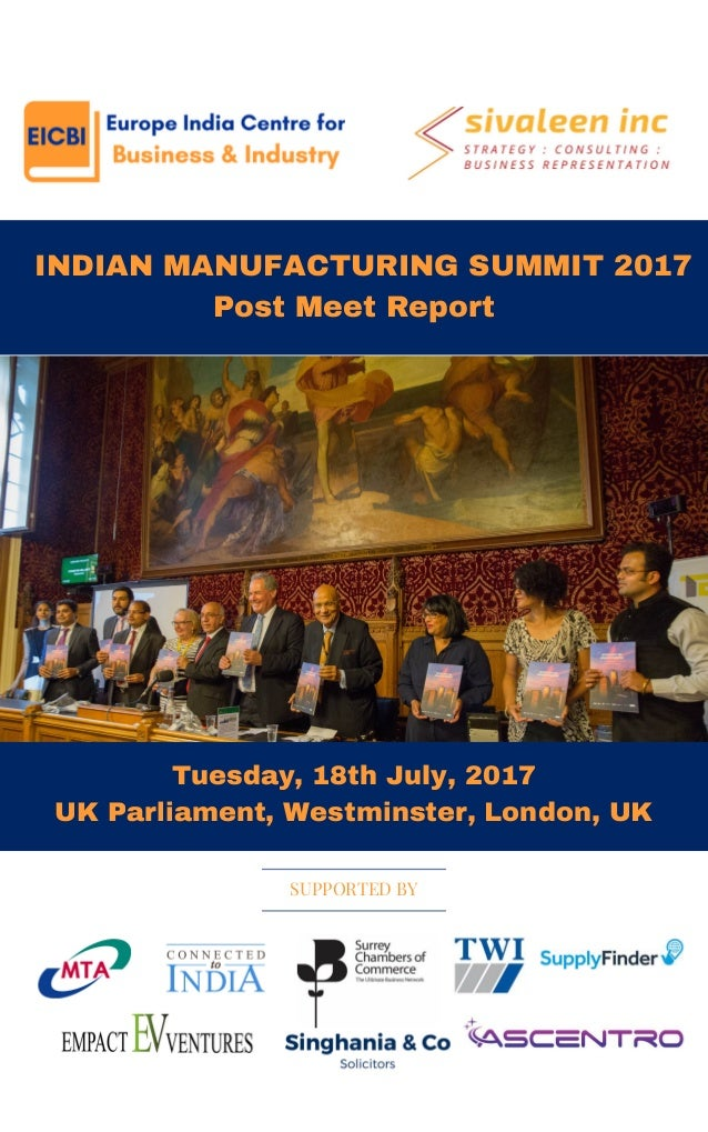 INDIAN MANUFACTURING SUMMIT 2017 Post Meet Report Tuesday, 18th July, 2017 UK Parliament, Westminster, London, UK SUPPOR...