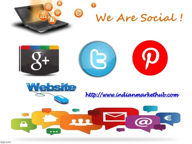 We Are Social !  http://www.indianmarkethub.com