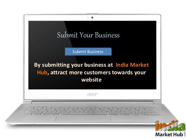 Submit Your Business  Submit Business  By submitting your business at India Market  Hub, attract more customers towards yo...