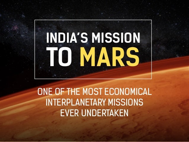 INDIA'S MISSION  TO MARS  ONE OF THE MOST ECONOMICAL  INTERPLANETARY MISSIONS  EVER UNDERTAKEN