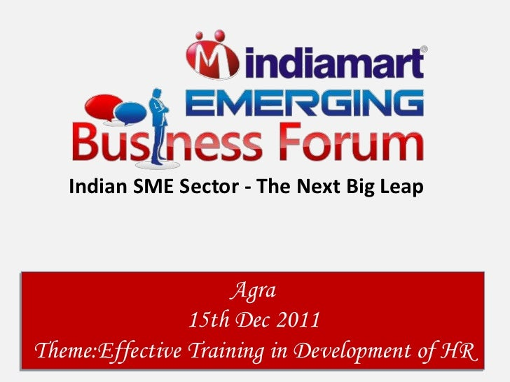 Indian SME Sector - The Next Big Leap                     Agra                15th Dec 2011Theme:Effective Training in Dev...