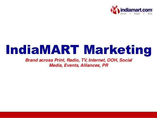 IndiaMART Marketing  Brand across Print, Radio, TV, Internet, OOH, Social            Media, Events, Alliances, PR