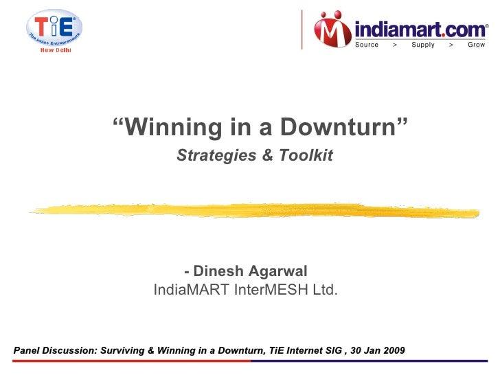 - Dinesh Agarwal IndiaMART InterMESH Ltd. Panel Discussion:  Surviving & Winning in a Downturn, TiE Internet SIG  , 30 Jan...