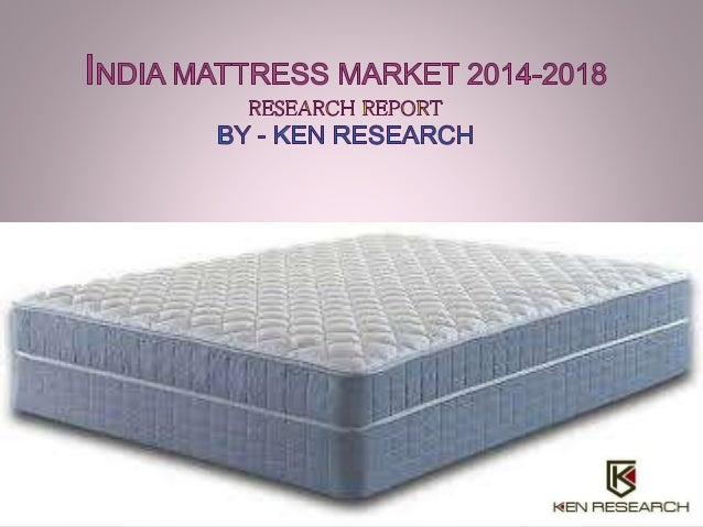 India Mattresses Market Outlook to 2018 - Driven by  Surging Demand for Spring Mattresses with  Advancing Lifestyles prese...