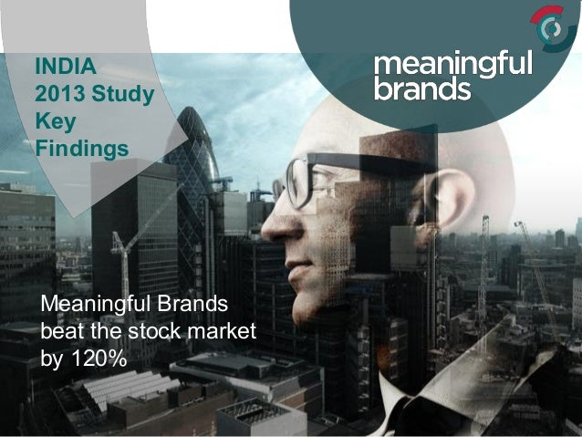 Meaningful Brands beat the stock market by 120% INDIA 2013 Study Key Findings