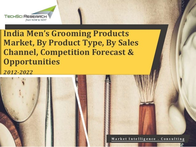India Men S Grooming Products Market Forecast 2022 Brochure