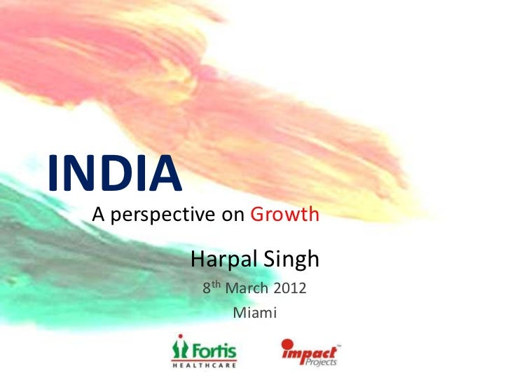 INDIA A perspective on Growth          Harpal Singh            8th March 2012                 Miami