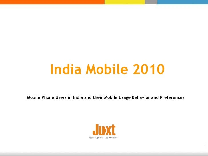 India Mobile 2010 Mobile Phone Users in India and their Mobile Usage Behavior and Preferences