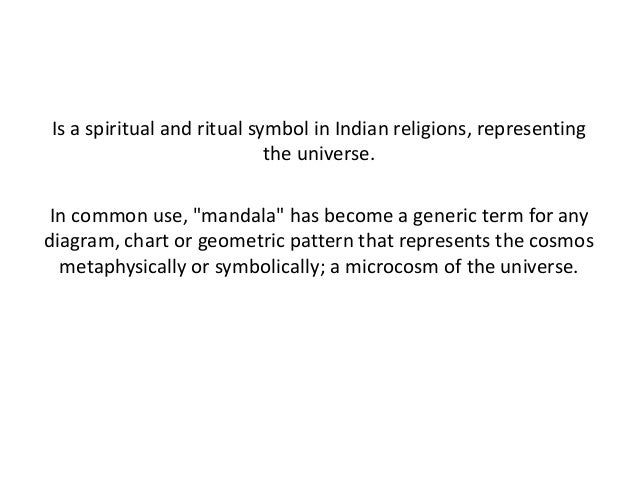 """Is a spiritual and ritual symbol in Indian religions, representing the universe. In common use, """"mandala"""" has become a gen..."""