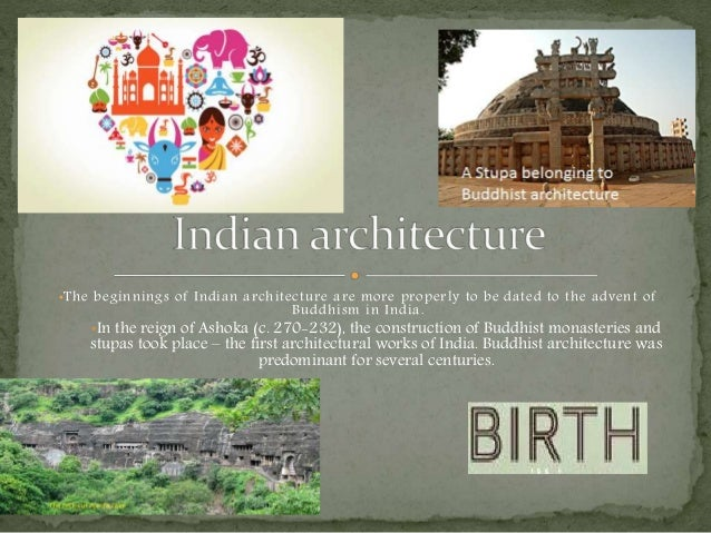 •The beginnings of Indian architecture are more properly to be dated to the advent of Buddhism in India. •In the reign of ...