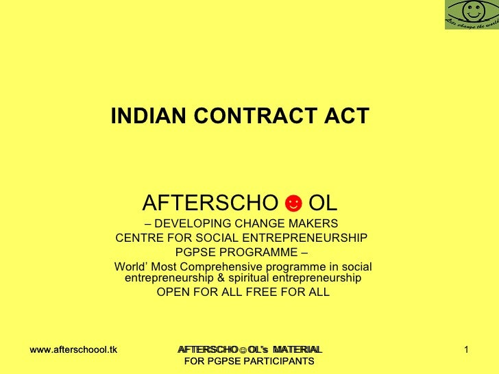 INDIAN CONTRACT ACT  AFTERSCHO ☻ OL  –  DEVELOPING CHANGE MAKERS  CENTRE FOR SOCIAL ENTREPRENEURSHIP  PGPSE PROGRAMME –  W...